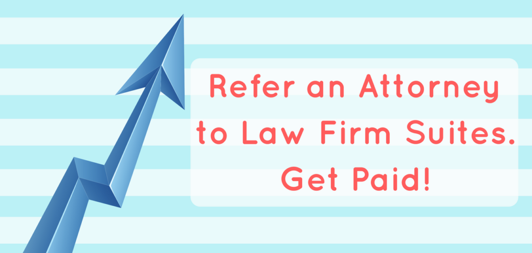 Refer an Attorney to Law Firm Suites. Get Paid.