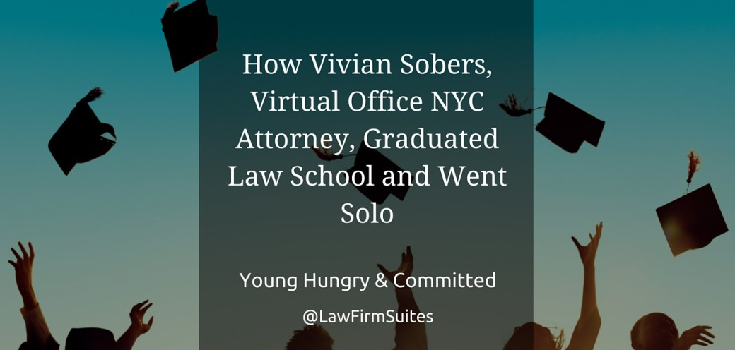 How Vivian Sobers, Virtual Office NYC Attorney, Graduated Law School and Went Solo