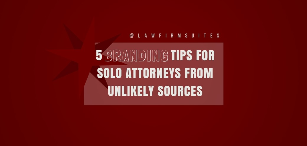 5 Branding Tips For Solo Attorneys From Unlikely Sources