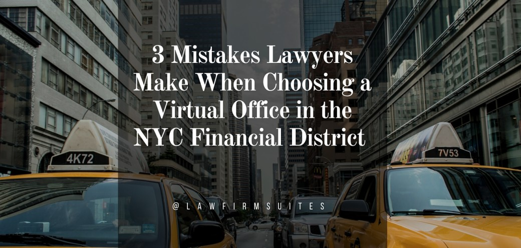 3 Mistakes Lawyers Make When Choosing A Virtual Office In The NYC Financial  District | Law Firm Suites