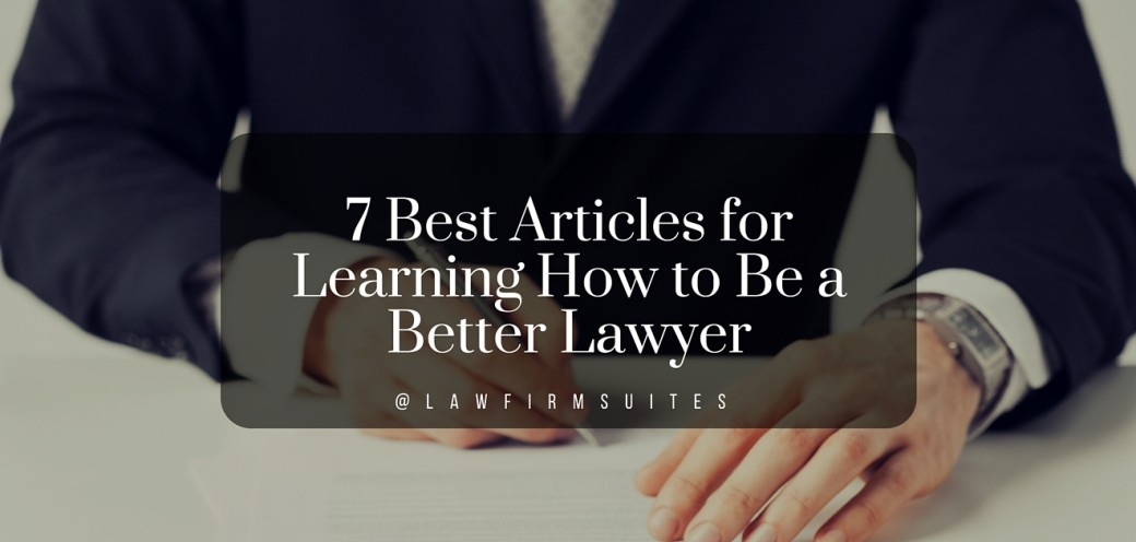 7 Best Articles for Learning How to Be a Better Lawyer