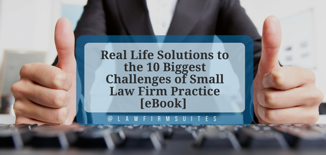Real Life Solutions to the 10 Biggest Challenges of Small Law Firm Practice [eBook]