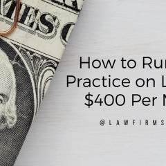 How to Run a Law Practice on Less Than $400 Per Month