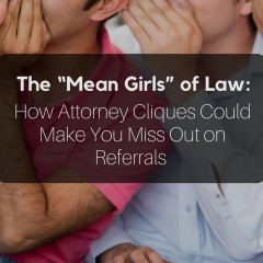 "The ""Mean Girls"" of Law: How Attorney Cliques Could Make You Miss Out on Referrals"