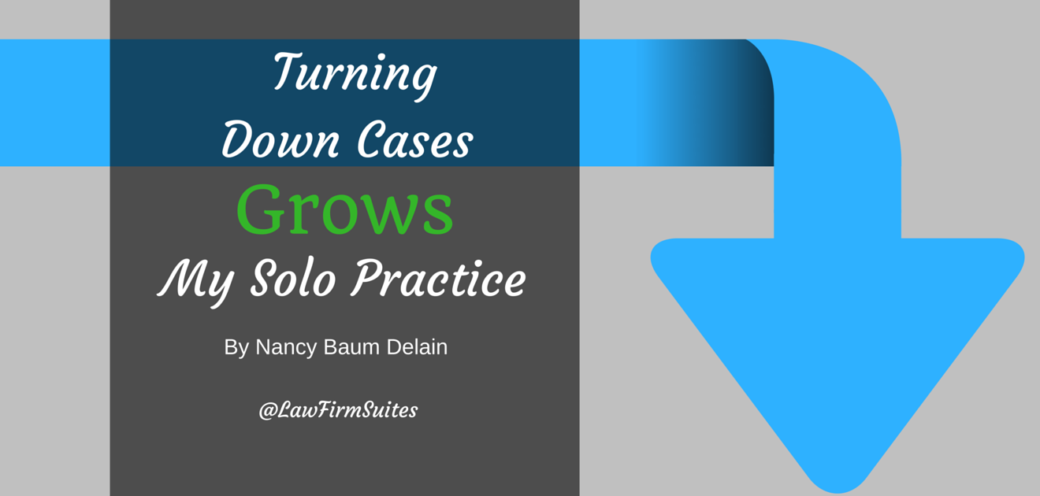 Turning Down Cases Grows My Solo Practice