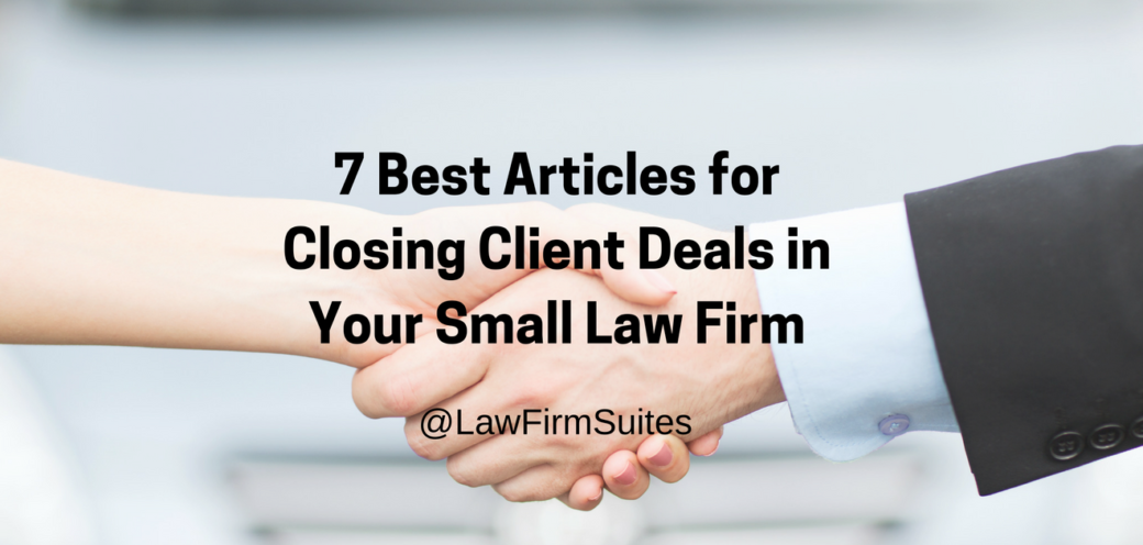7 Best Articles for Closing Client Deals in Your Small Law Firm