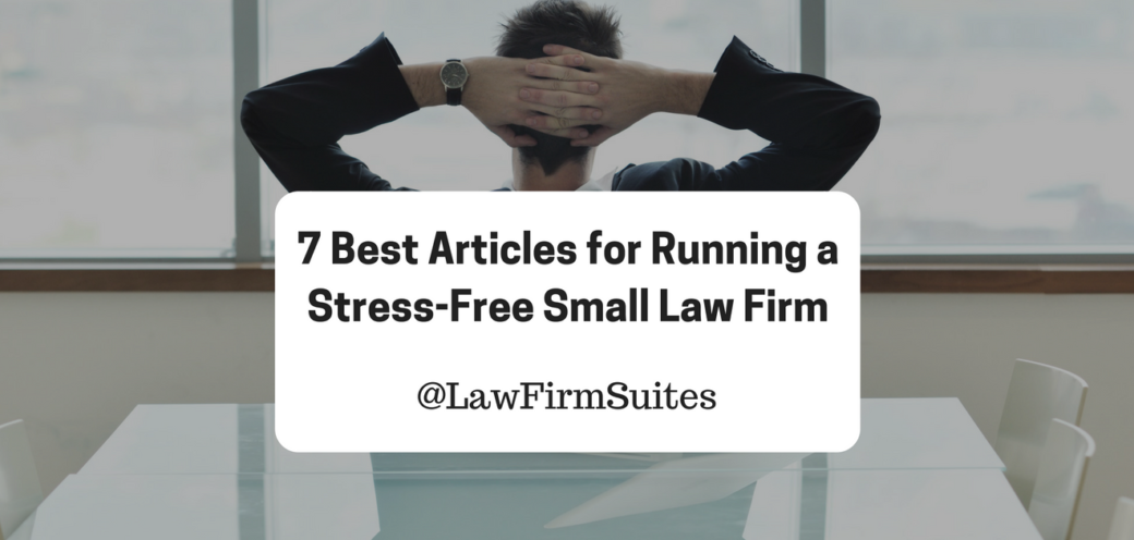 7 Best Articles for Running a Stress-Free Small Law Firm