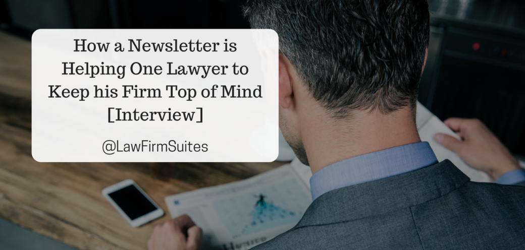 How a Newsletter is Helping One Lawyer to Keep his Firm Top of Mind [Interview]