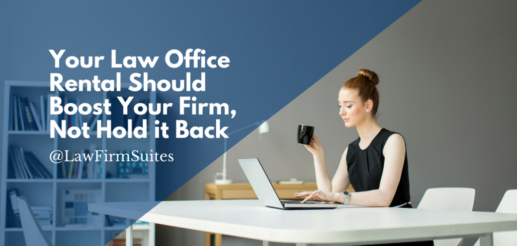 Your Law Office Rental Should Boost Your Firm, Not Hold it Back