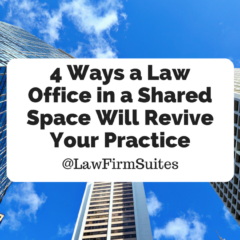 4 Ways a Law Office in a Shared Space Will Revive Your Practice