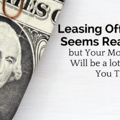 Leasing Office Space Seems Reasonable, but Your Monthly Costs Will be a lot More than You Think!