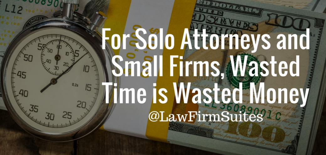 For Solo Attorneys and Small Firms, Wasted Time is Wasted Money