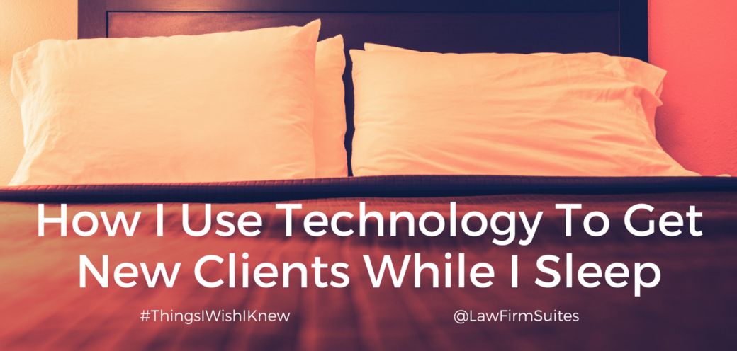 How I Use Technology To Get New Clients While I Sleep
