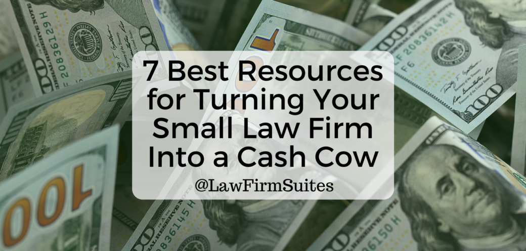 7 Best Resources for Turning Your Small Law Firm Into a Cash Cow