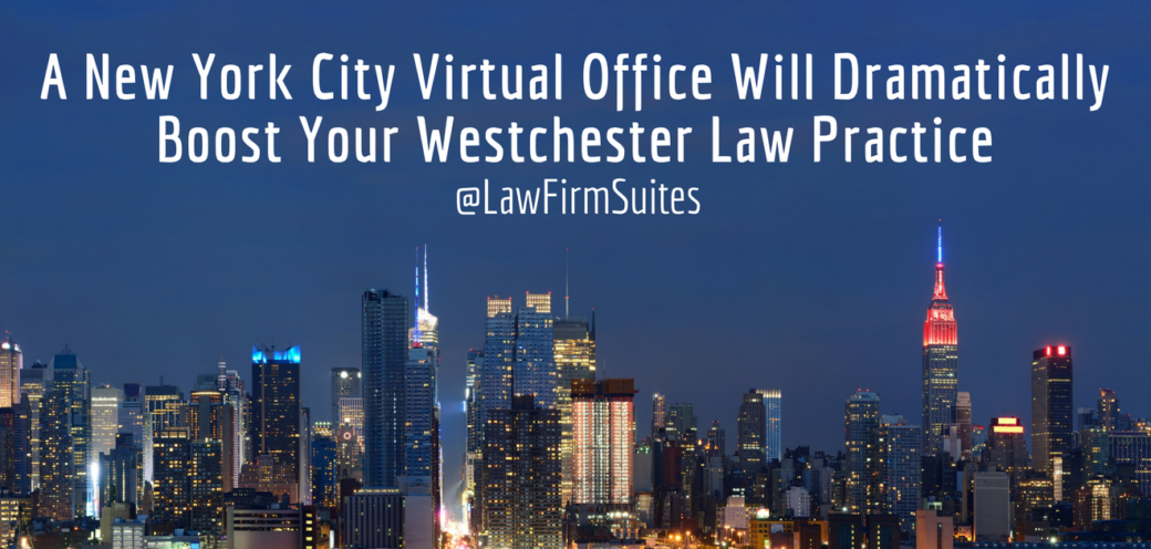 A New York City Virtual Office Will Dramatically Boost Your Westchester Law  Practice