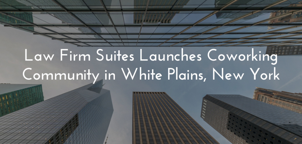 Law Firm Suites Launches Coworking Community in White Plains, New York