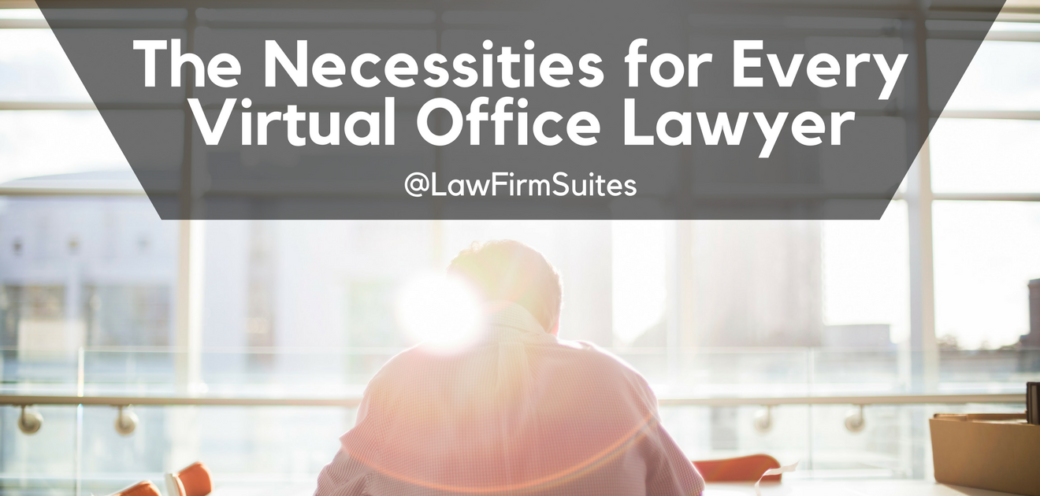 The Necessities for Every Virtual Office Lawyer
