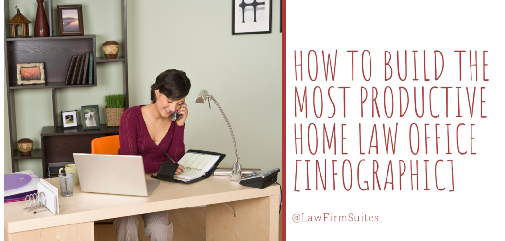 How To Build The Most Productive Home Law Office [Infographic]