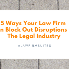 5 Ways Your Law Firm Can Block Out Disruptions in The Legal Industry