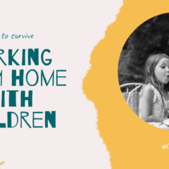 How to Survive Working From Home with Children