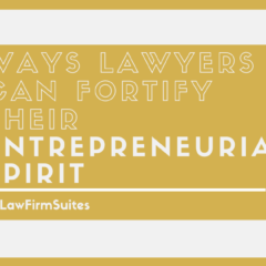 3 Ways Lawyers Can Fortify Their Entrepreneurial Spirit