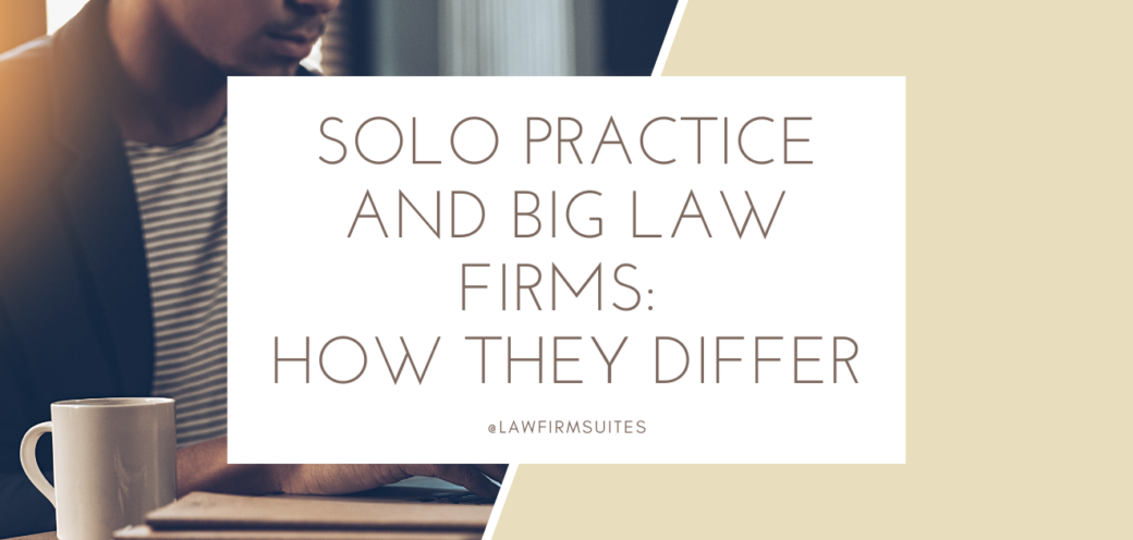 Solo Practice and Big Law Firms: How They Differ