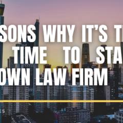 6 Reasons Why It's The Right Time To Start Your Own Law Firm