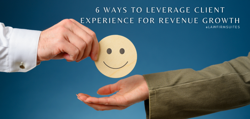 6 Ways To Leverage Client Experience For Revenue Growth