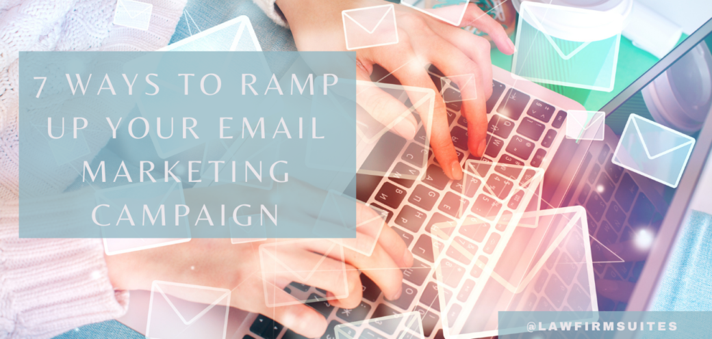 7 Ways To Ramp Up Your Email Marketing Campaign