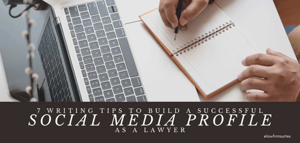 7 Writing Tips To Build A Successful Social Media Profile As A Lawyer